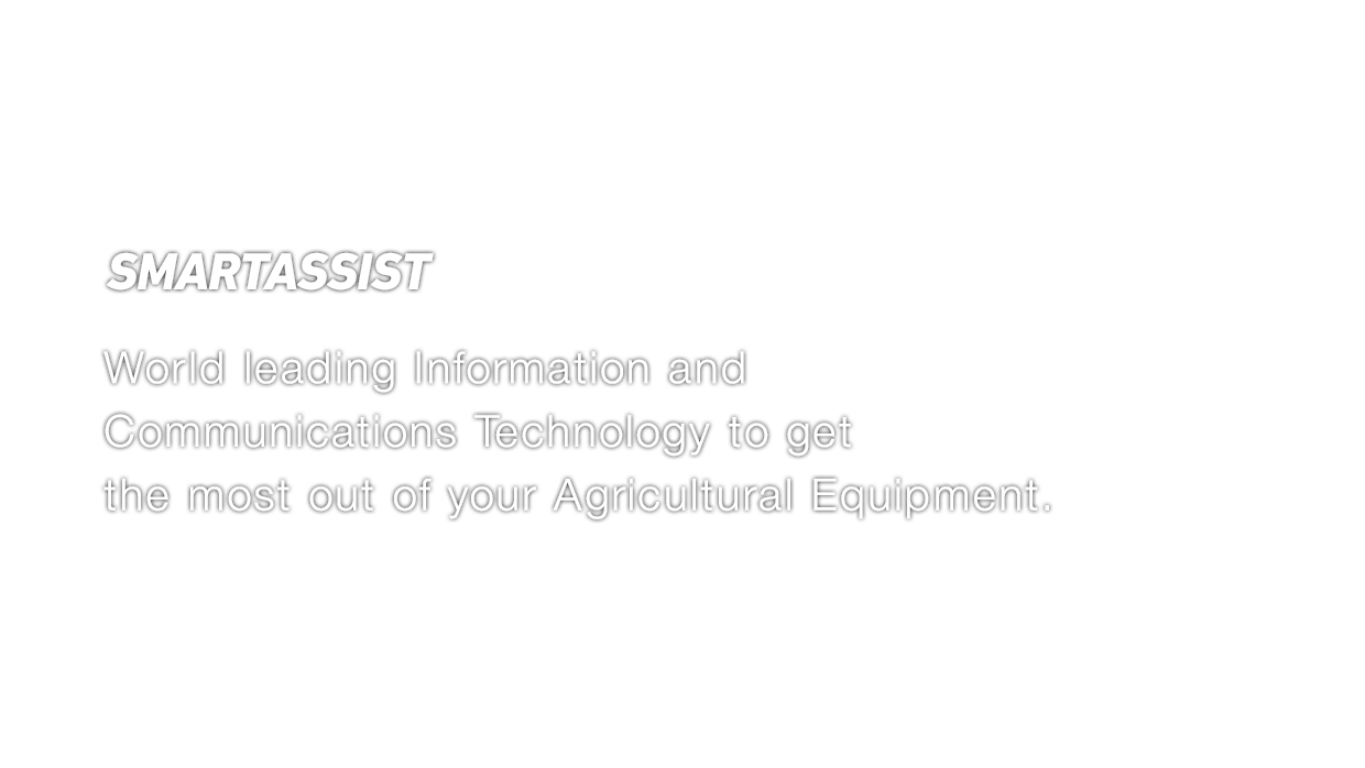 SMARTASSIST World leading Information and Communications Technology to get the most out of your Agricultural Equipment.