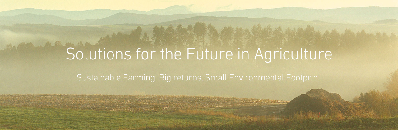 Solutions for the Future in Agriculture Sustainable Farming. Big returns, Small Environmental Footprint.