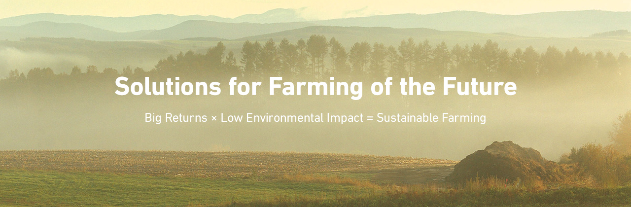Solutions for Farming of the Future. Big Returns x Low Environmental Impact = Sustainable Farming