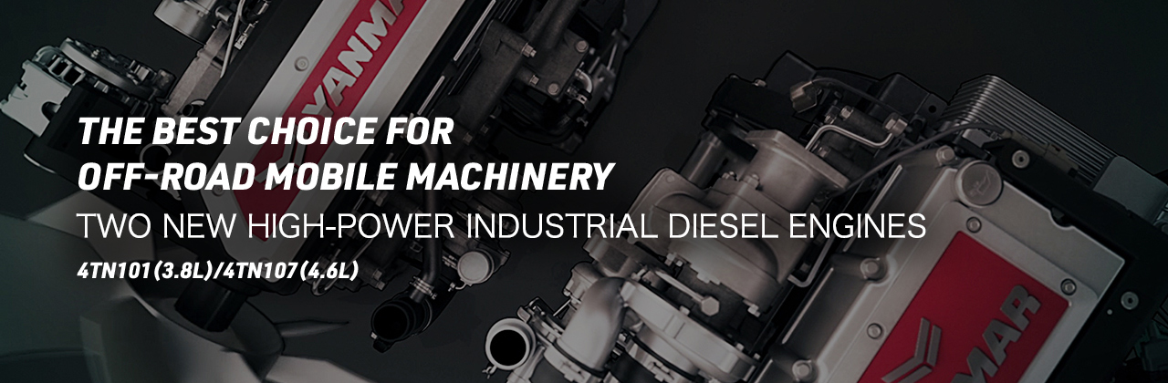 THE BEST CHOICE FOR           OFF-ROAD MOBILE MACHINERY TWO NEW HIGH-POWER INDUSTRIAL DIESEL ENGINES 4TN101(3.8L)/4TN107(4.6L)