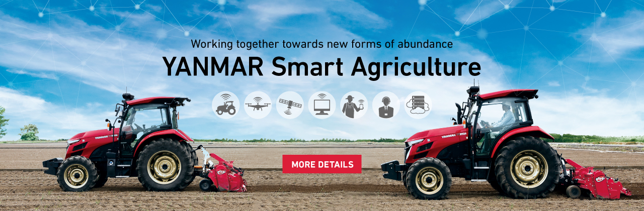 Working together towards new forms of abundance YANMAR Smart Agriculture
