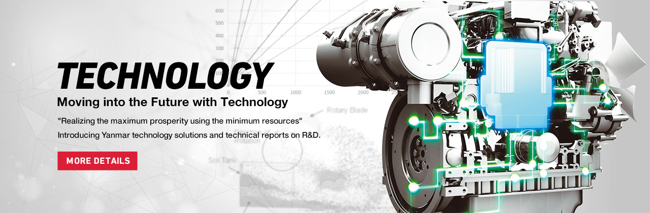 Moving into the Future with Technology Realizing the maximum prosperity using the minimum resources Introducing Yanmar technology solutions and technical reports on R&D.