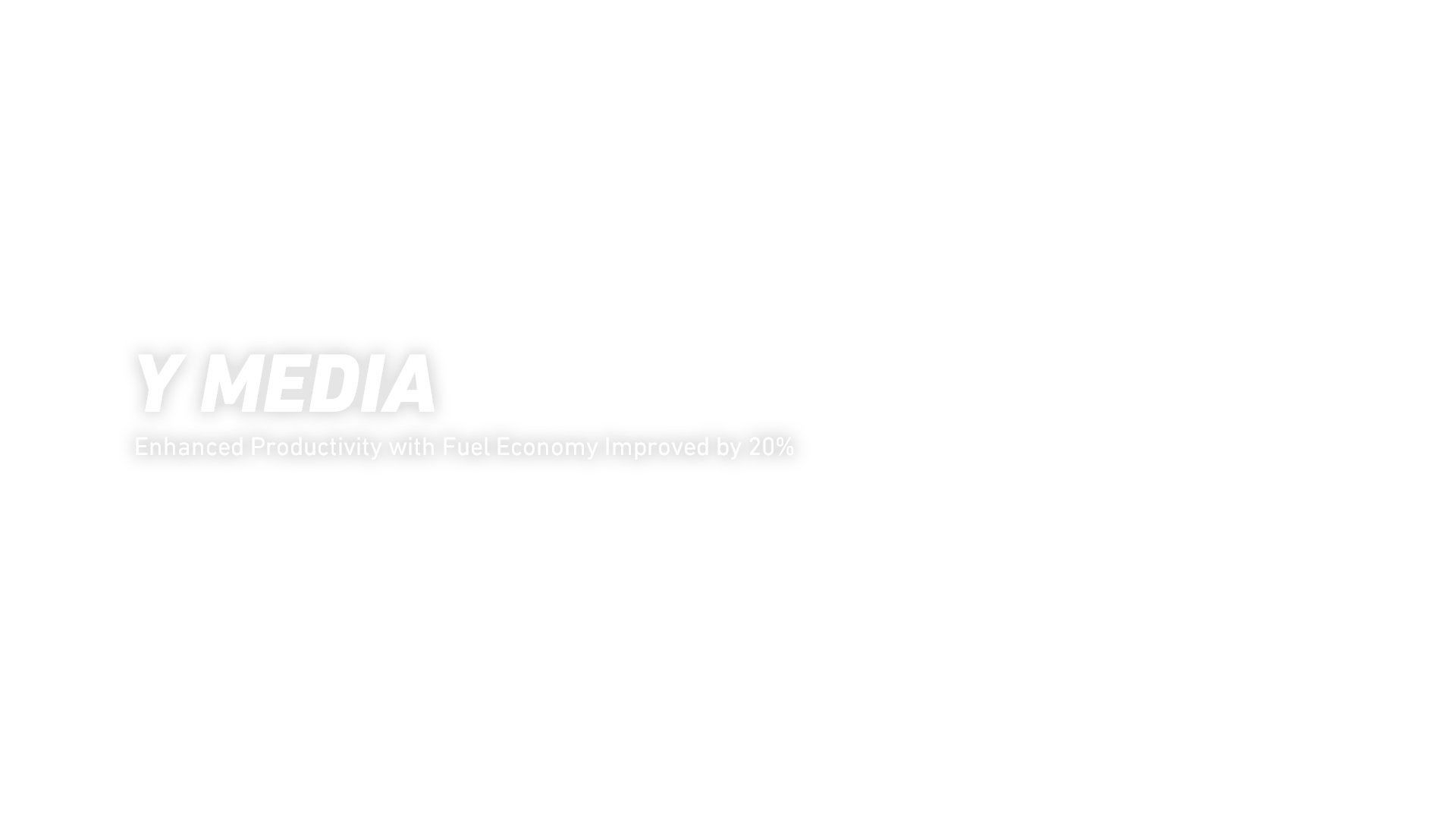 Y MEDIA Enhanced Productivity with Fuel Economy Improved by 20%